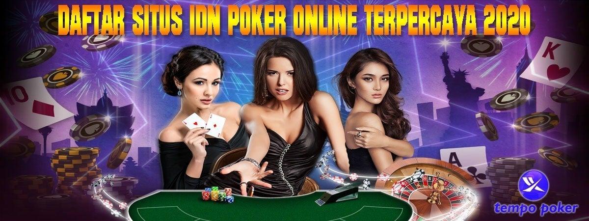 Daftar Situs Idn Poker Online Terpercaya 2020 Tempopoker Link Situs Poker Online Terpercaya Tempopoker Note